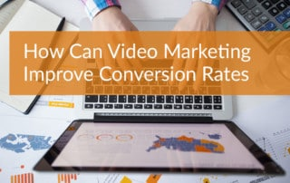 How Can Video Marketing Improve Conversion Rates